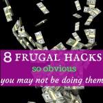 8 frugal hacks so obvious, you may not be doing them