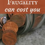 Frugality can cost you
