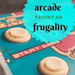 How the arcade taught me frugality