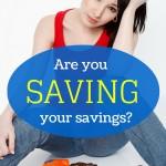 Are you saving your savings?