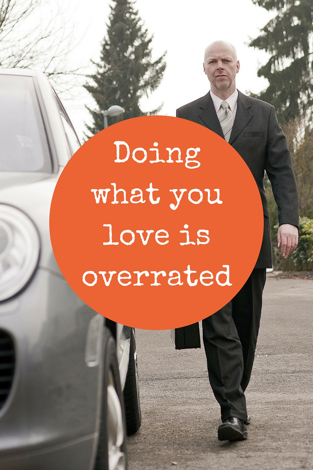Doing what you love is overrated
