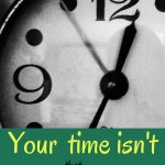 Your time isn't that valuable