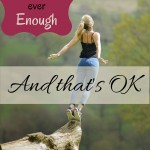 Nothing's ever enough (and that's okay)