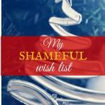 My shameful wish list