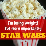 I'm losing weight! But more importantly, STAR WARS!