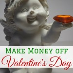 Make money off Valentine's Day