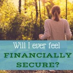 Will I ever feel financially secure?