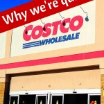 Why we're quitting Costco