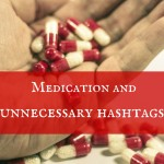 Medication and unnecessary hashtags