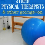 Stupid physical therapists and other goings-on