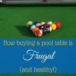How buying a pool table is frugal (and healthy)