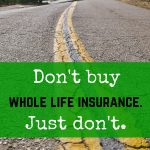 Don't buy whole life insurance. Just don't.