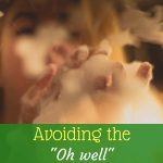 """Avoiding the """"Oh well"""" mentality"""