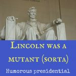 Lincoln was a mutant (sorta): Humorous presidential facts with lots of swear words