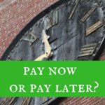 Pay now or pay later?