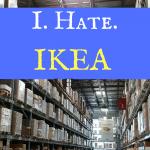 I. Hate. Ikea.