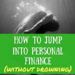 How to jump into personal finance (without drowning)