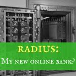 Radius: My new online bank?