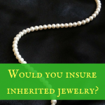Would you insure inherited jewelry?