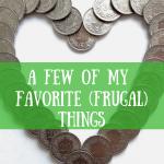 A few of my favorite (frugal) things