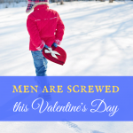 Men are screwed this Valentine's Day