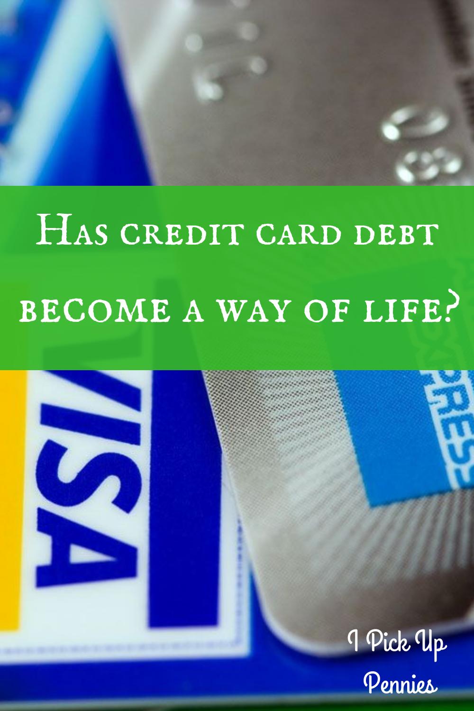 Credit card debt as a way of life?!