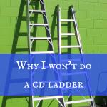 Why I won't do a CD ladder